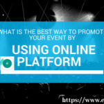 What Is The Best Way To Promote Your Event By Using Online Platform