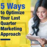 5 Ways to Optimize Your Last Quarter Marketing Approach