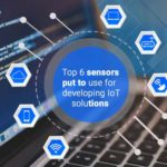 Top 6 IoT sensors put to use for developing IoT solutions