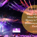 What are The Best Ideas for Making Money in The Event Business as an Event Planner