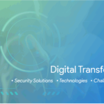 Digital Transformation – Security Solutions, Technologies, Challenges and Vision